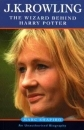 J.K. Rowling. The Wizard Behind Harry Potter UK 1st/1st